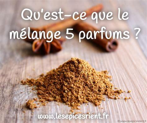 5 Parfums Epices by Qu Est Ce Que Le M 233 Lange 5 Parfums Ou 5 233 Pices Origine Composition Recettes Les 233 Pices