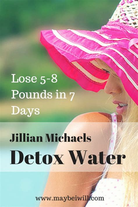 10 Pounds In 7 Days Detox by Lose 5 8 Pounds In 7 Days Jillian Detox Water