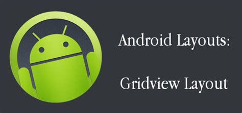 android layout gridview android layouts grid view