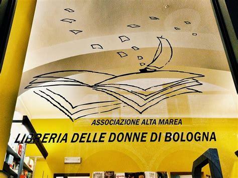 libreria donne la libreria delle donne a bologna followthebooks