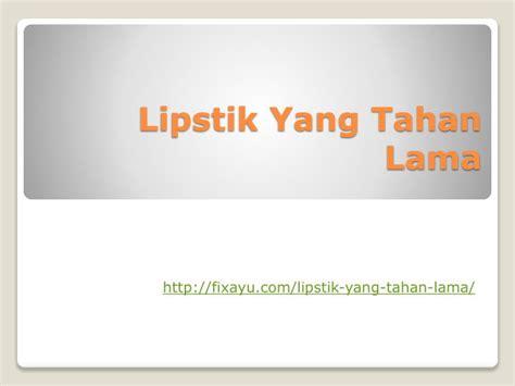 Lipstik Sariayu Tahan Lama ppt lipstik yang tahan lama powerpoint presentation id