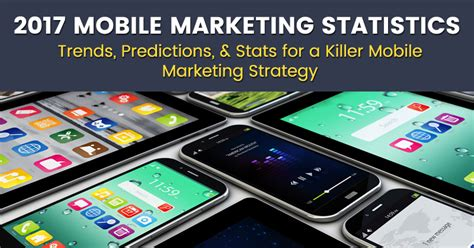 mobile marketing statistics 2017 mobile marketing statistics trends predictions