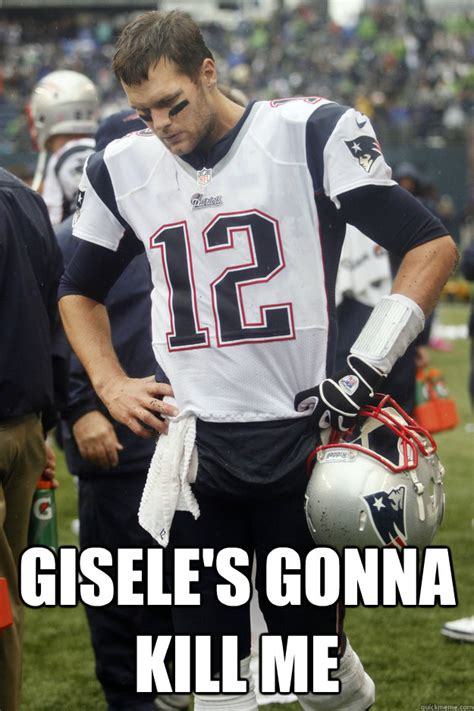 Sad Brady Meme - gisele s gonna kill me sad brady quickmeme