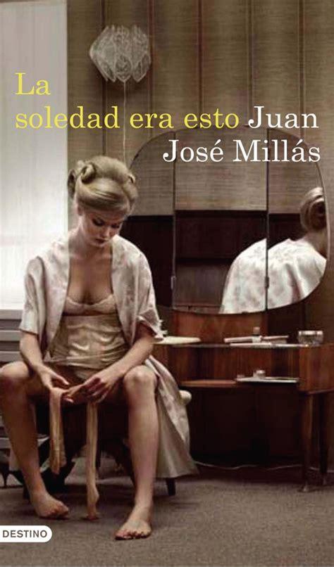 libro la soledad era esto la soledad era esto juan jos 233 mill 225 s vegetto libros en pdf
