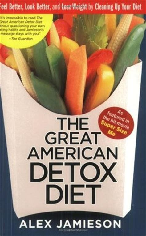 Self Detox Diet by The Great American Detox Diet Feel Better Look Better