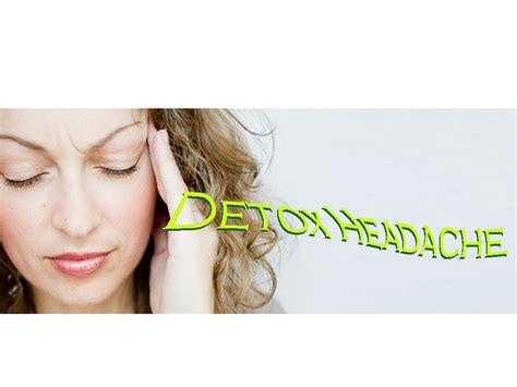 Detox Headaches Migraines by Detox Headache Why Does It Happen Autocars