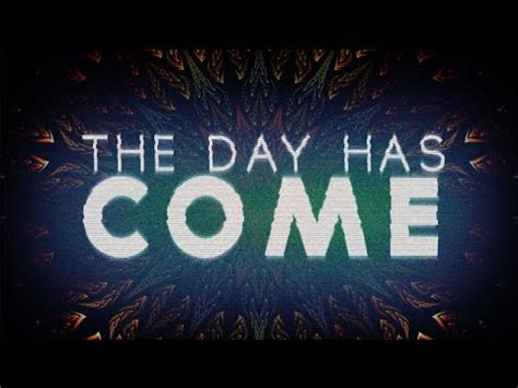 day by day come what may day by day the day has come youtube