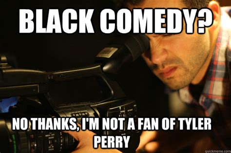 Black Comedian Meme - black comedy no thanks i m not a fan of tyler perry
