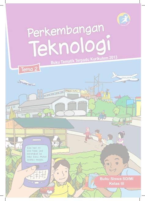 Buku Tematik Terpadu Kelas I Sd Tema 5 Pengalamanku Sd Kurikulum 201 perkembangan teknologi kelas 3 tema 2 buku siswa