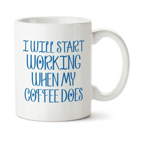 Funny Coffee Mugs I Start Working When My Coffee Starts Working I Can T