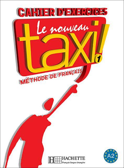 libro taxi le nouveau taxi 1 cahier d exercices guy capelle libro en fnac es