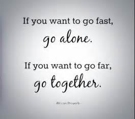 Go fast go alone if you want to go far go together african
