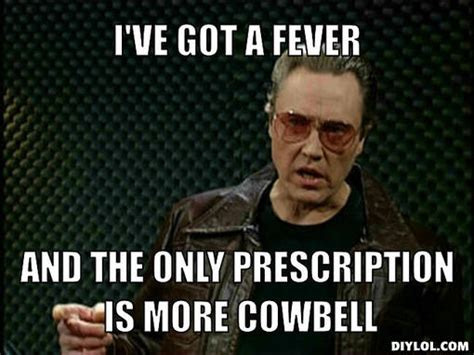 More Cowbell Meme - so your friend is running a marathon 11 tips for