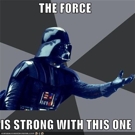 The Force Is Strong With This One Meme - the force is strong with this one nora s quot me quot board