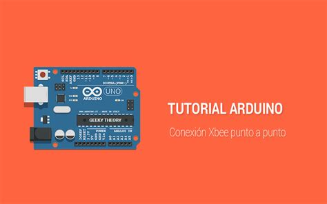 tutorial arduino xbee tutorial arduino conexi 243 n xbee punto a punto geeky theory