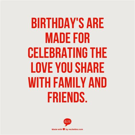 Quotes On Celebrating Birthdays Birthday S Are Made For Celebrating The Love You Share