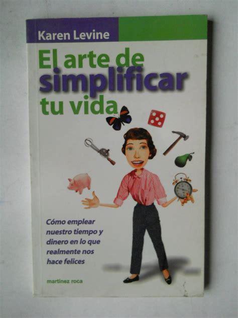 libro el arte de simplificar el arte de simplificar la vida karen lavine 189 60 en mercado libre