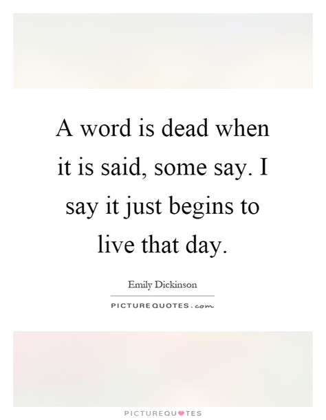 I Say It by A Word Is Dead When It Is Said Some Say I Say It Just