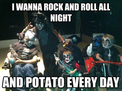 Rock And Roll Memes - i wanna rock and roll all night and potato every day misc quickmeme
