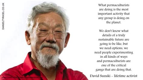 What Is David Suzuki Doing Now 7 Who Endorse Permaculture Daniel Tyrkiel
