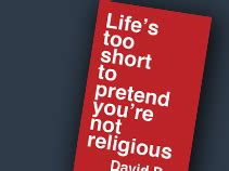 s to pretend you re not religious books life s to pretend you re not religious the banner