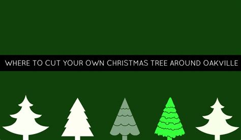 where can you cut your own christmas tree around oakville