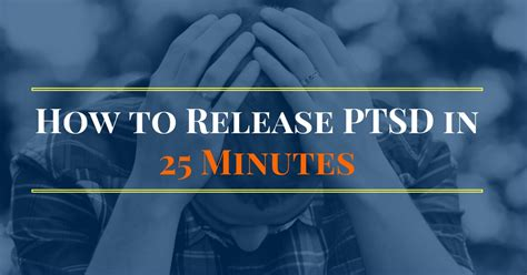 how to a ptsd how to release ptsd in 25 minutes
