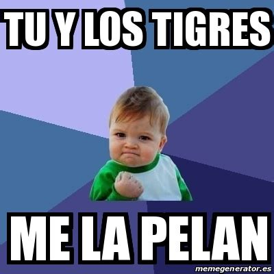Me La Pelan Meme - meme bebe exitoso tu y los tigres me la pelan 20295737