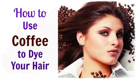 how to color hair how to use coffee to dye your hair and improve your hair
