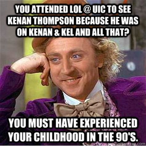 Kenan And Kel Memes - you attended lol uic to see kenan thompson because he