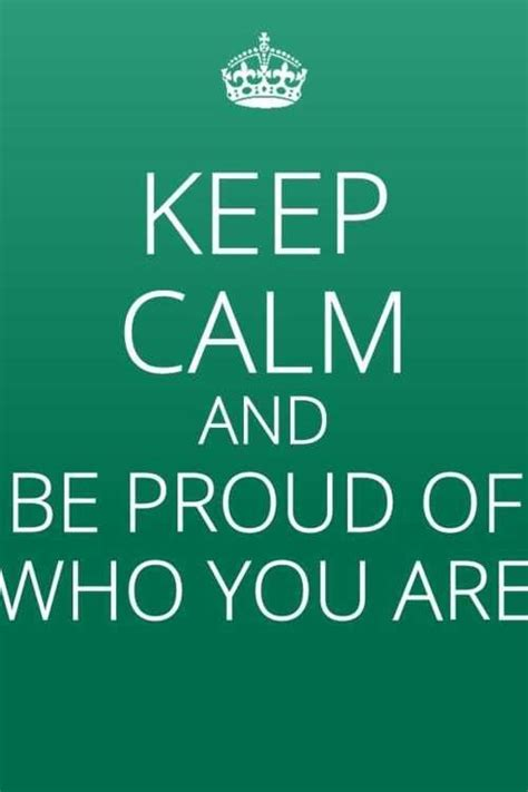 Way Proud Of 2 keep calm and be proud of who you are remember you are