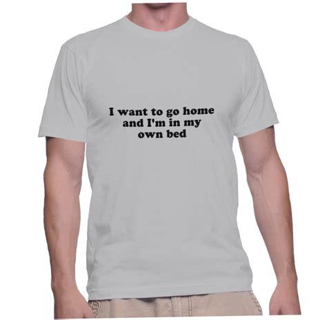 i m in bed i want to go home and i m in my own bed instant shirt