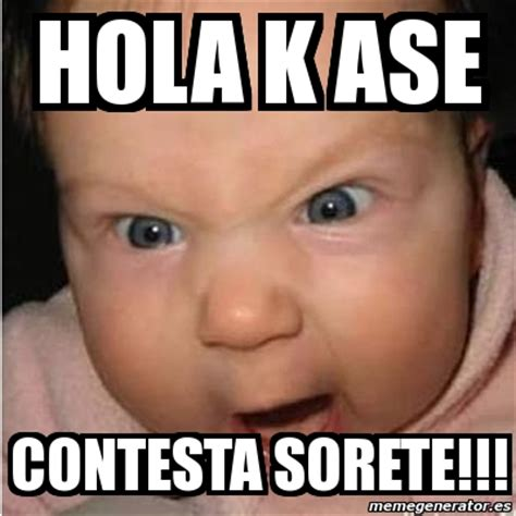 imagenes hola que ase meme bebe furioso hola k ase contesta sorete 2628603