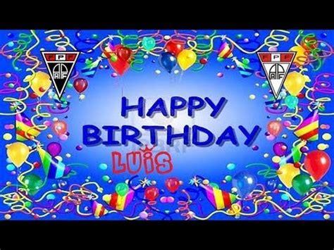 imagenes de happy birthday luis feliz cumplea 209 os luis elektrika youtube