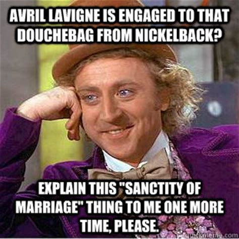 Avril Lavigne Meme - avril lavigne is engaged to that douchebag from nickelback