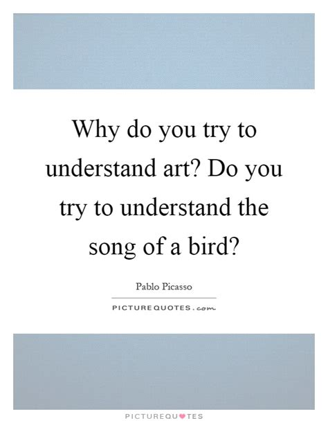 why do you try to understand art do you try to understand