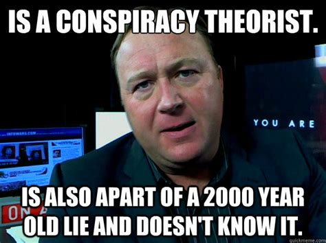 Conspiracy Theorist Meme - is a conspiracy theorist is also apart of a 2000 year old