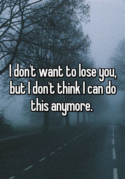 I Can Do This I Think by I Don T Want To Lose You But I Don T Think I Can Do This