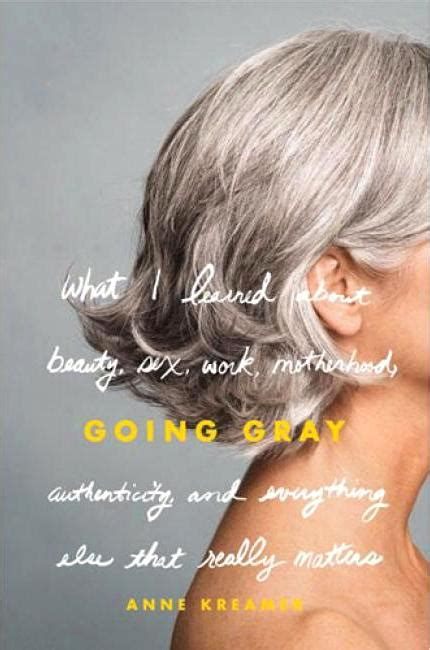 By Anne Kreamer Going Gray | 301 moved permanently