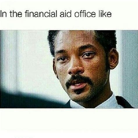 Financial Aid Meme - in the financial aid office like