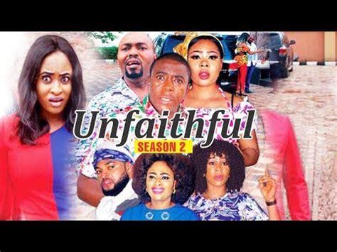 unfaithful nigerian film unfaithful 2 2018 latest nigerian nollywood movies