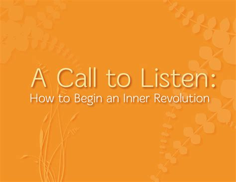 how to a to listen when called a call to listen how to begin an inner revolution