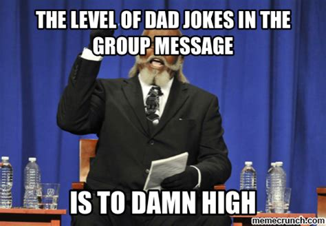 Group Message Meme - the level of dad jokes in the group message