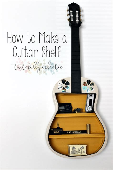 How To Make A Guitar Out Of Paper - how to make a guitar shelf tastefully eclectic