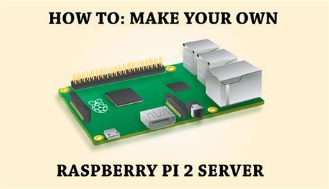 Os Raspbian Server For Raspberry Pi tutorial how to make your own raspberry pi 2 server techporn