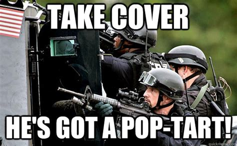 Pop Tarts Meme - take cover he s got a pop tart pop tart gun quickmeme