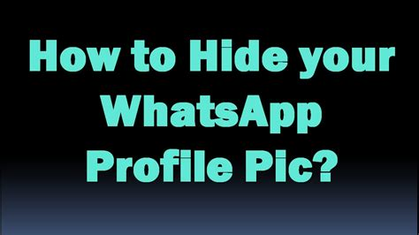 how to hide profile picture on whatsapp from strangers how to hide your whatsapp profile pic youtube