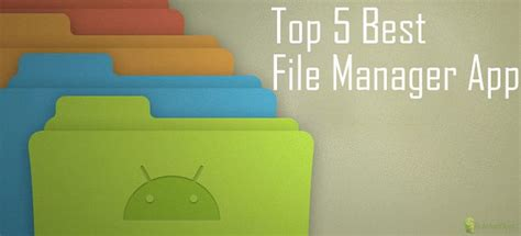best file manager for android top 5 best file manager app for android