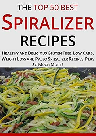 the most innovative spiralizer recipes the best cookbook for spiralized fruits and vegetables books spiralizer recipe book the top most healthy and delicious
