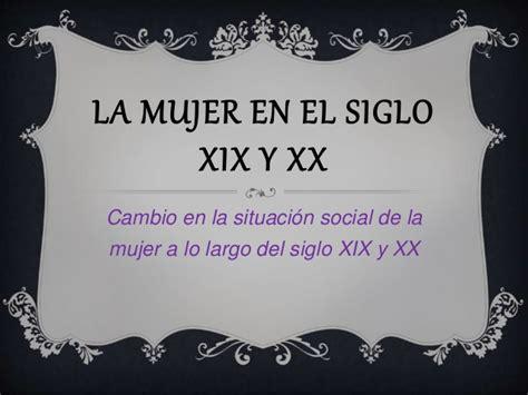 la mujer del siglo la mujer siglo xix y xx ppt a